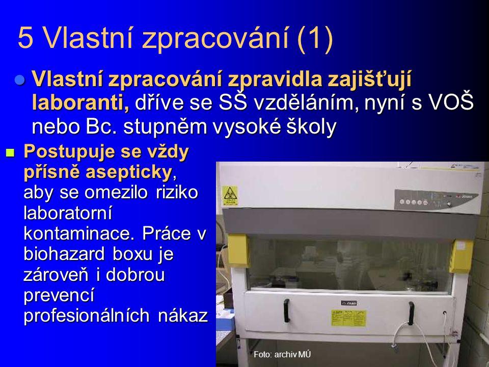 5 Vlastní zpracování (1) Vlastní zpracování zpravidla zajišťují laboranti, dříve se SŠ vzděláním, nyní s VOŠ nebo Bc. stupněm vysoké školy.
