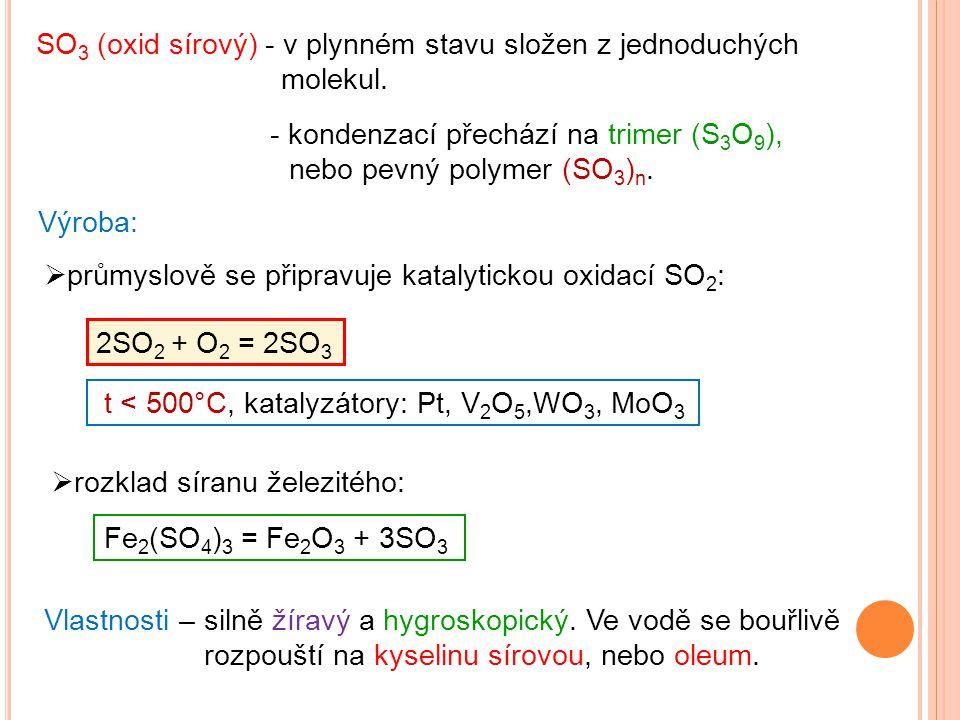 SO3 (oxid sírový) - v plynném stavu složen z jednoduchých molekul.