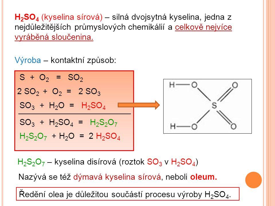 H2SO4 (kyselina sírová) – silná dvojsytná kyselina, jedna z nejdůležitějších průmyslových chemikálií a celkově nejvíce vyráběná sloučenina.