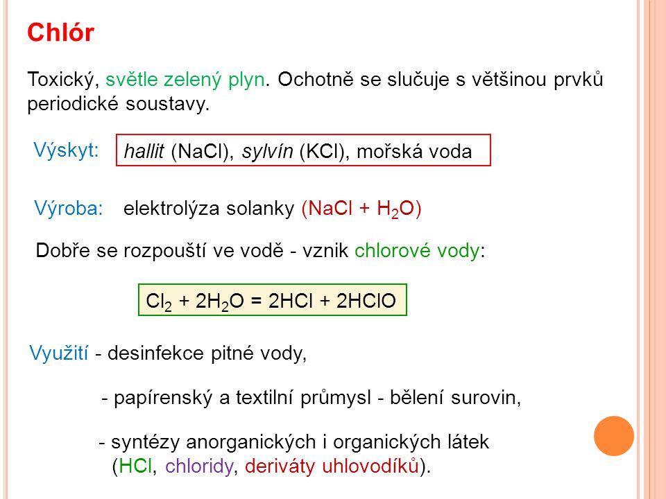Chlór Toxický, světle zelený plyn. Ochotně se slučuje s většinou prvků periodické soustavy. Výskyt: