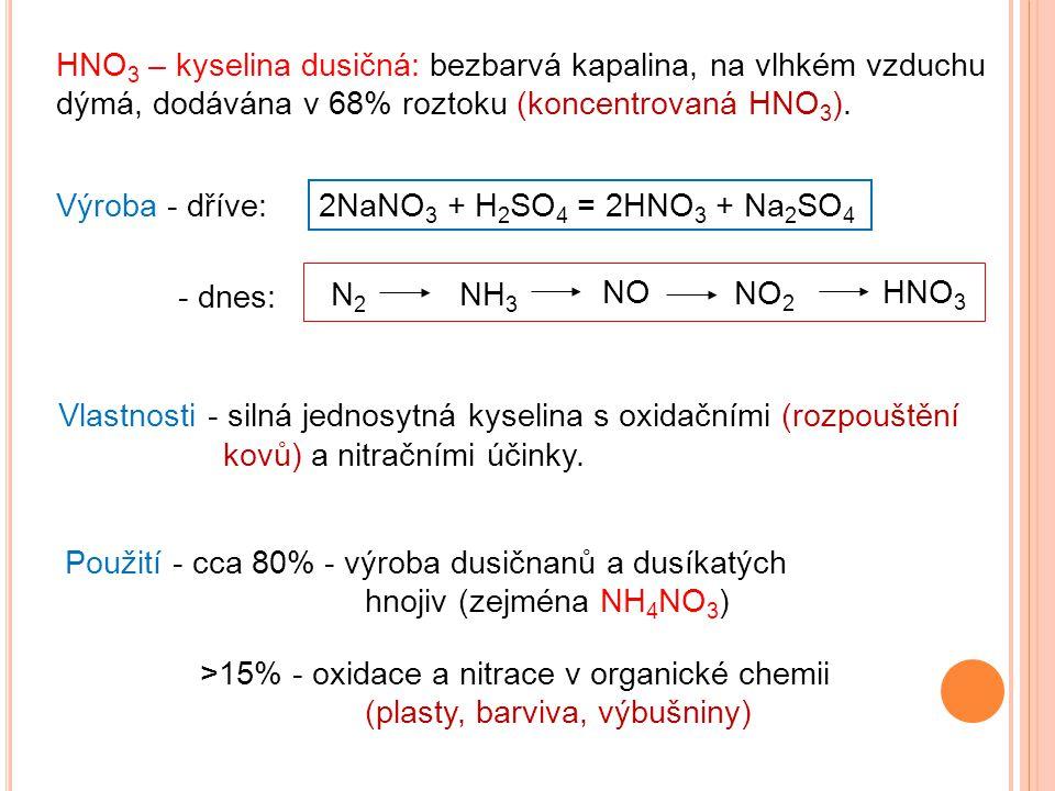 HNO3 – kyselina dusičná: bezbarvá kapalina, na vlhkém vzduchu dýmá, dodávána v 68% roztoku (koncentrovaná HNO3).