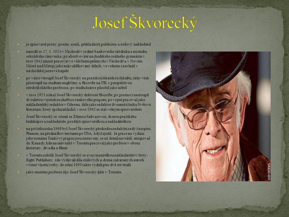 Josef Škvorecký je spisovatel prózy, poezie, esejů, překladatel, publicista a exilový nakladatel.
