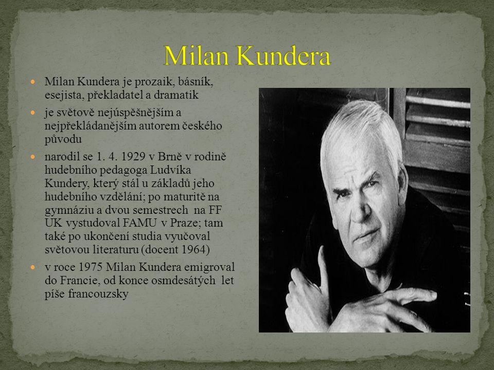 Milan Kundera Milan Kundera je prozaik, básník, esejista, překladatel a dramatik.