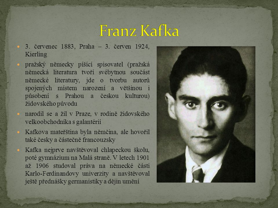 Franz Kafka 3. červenec 1883, Praha – 3. červen 1924, Kierling