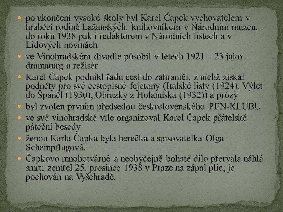 po ukončení vysoké školy byl Karel Čapek vychovatelem v hraběcí rodině Lažanských, knihovníkem v Národním muzeu, do roku 1938 pak i redaktorem v Národních listech a v Lidových novinách