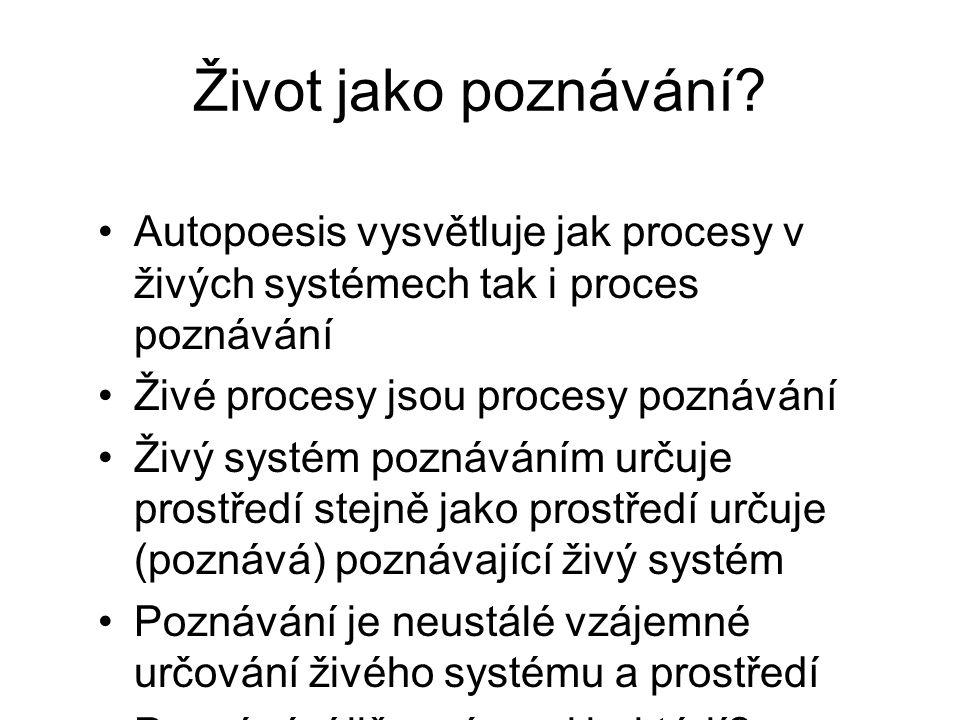Život jako poznávání Autopoesis vysvětluje jak procesy v živých systémech tak i proces poznávání. Živé procesy jsou procesy poznávání.