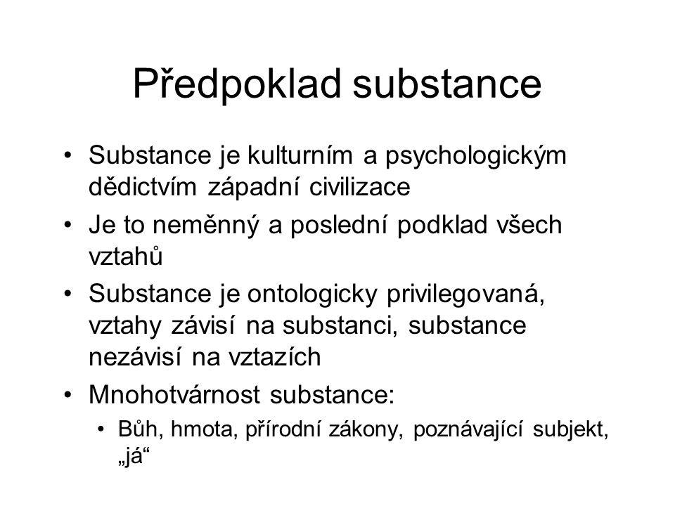 Předpoklad substance Substance je kulturním a psychologickým dědictvím západní civilizace. Je to neměnný a poslední podklad všech vztahů.