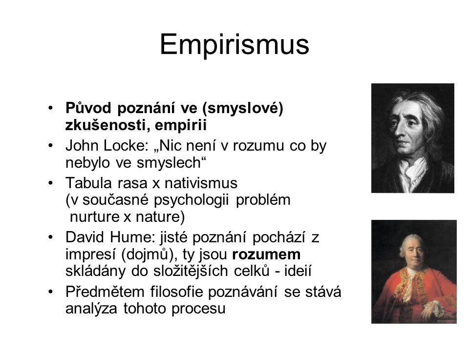 Empirismus Původ poznání ve (smyslové) zkušenosti, empirii