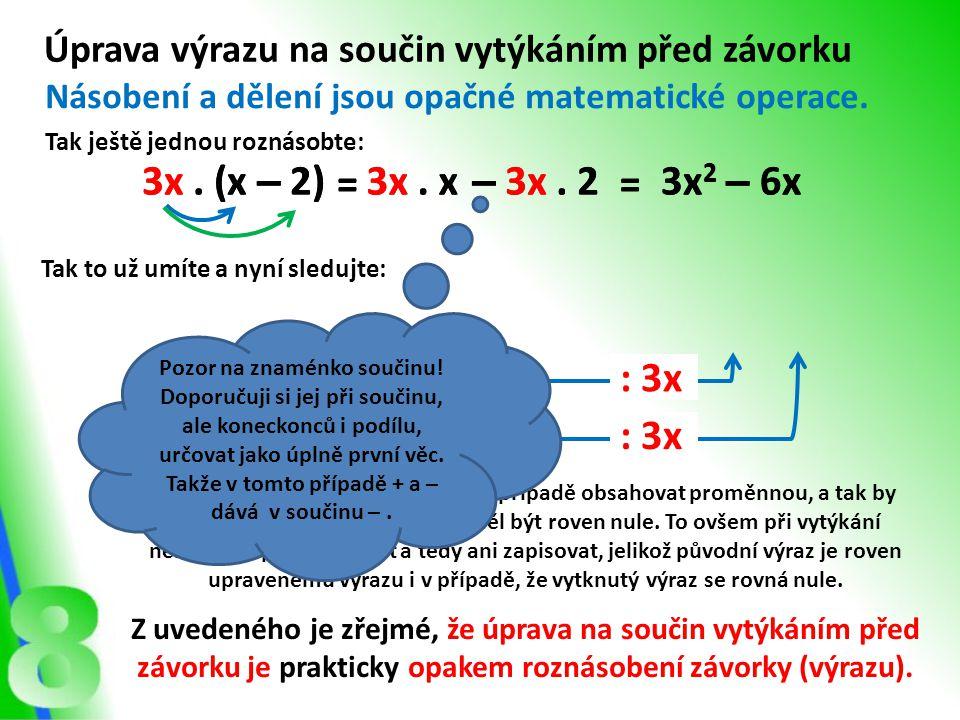 3x . (x – 2) 3x . (x – 2) = = 3x . x 3x . x – 3x . 2 – 3x . 2 = =