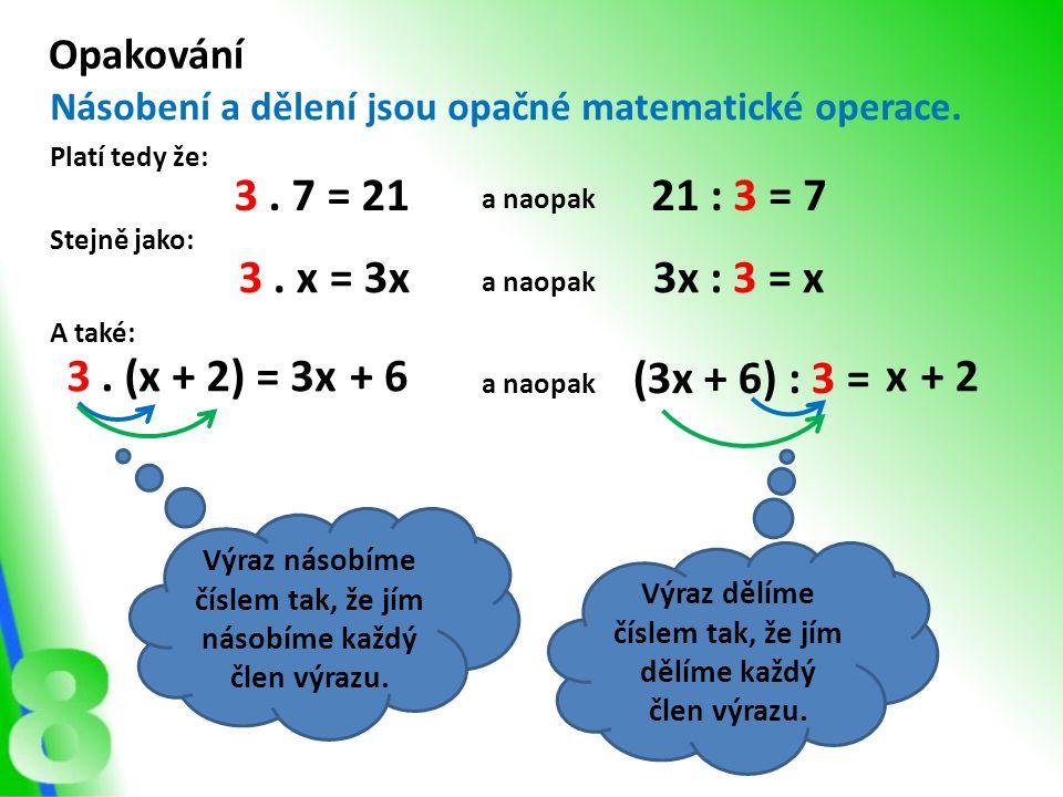 Opakování Násobení a dělení jsou opačné matematické operace. Platí tedy že: 3 . 7 = 21. a naopak.