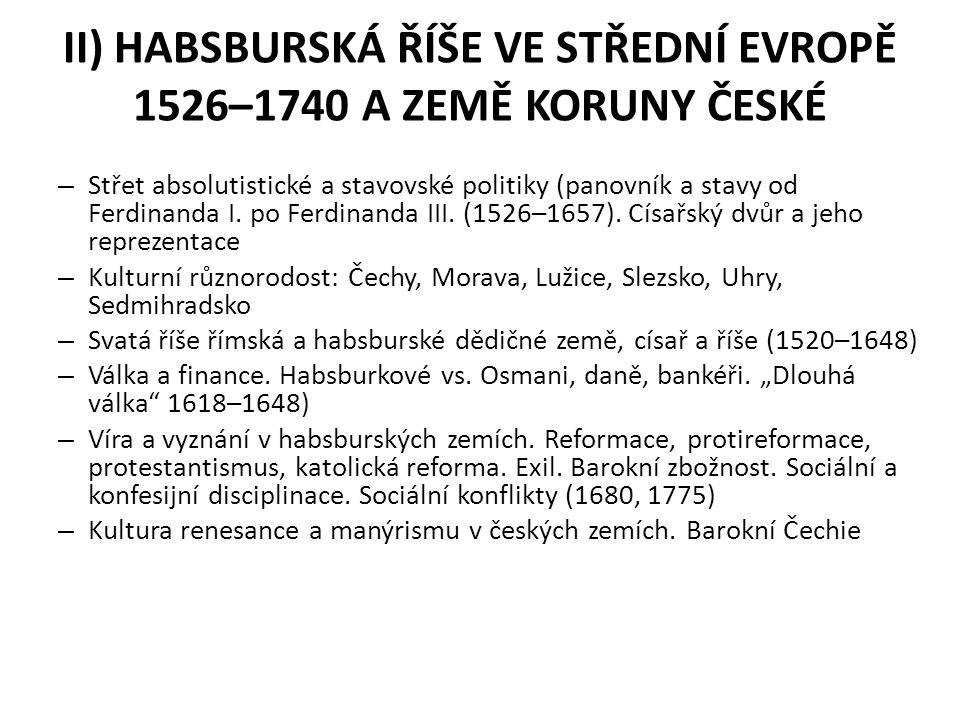 II) HABSBURSKÁ ŘÍŠE VE STŘEDNÍ EVROPĚ 1526–1740 A ZEMĚ KORUNY ČESKÉ
