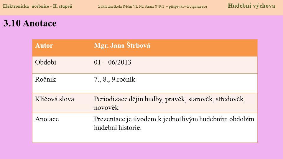 3.10 Anotace Autor Mgr. Jana Štrbová Období 01 – 06/2013 Ročník