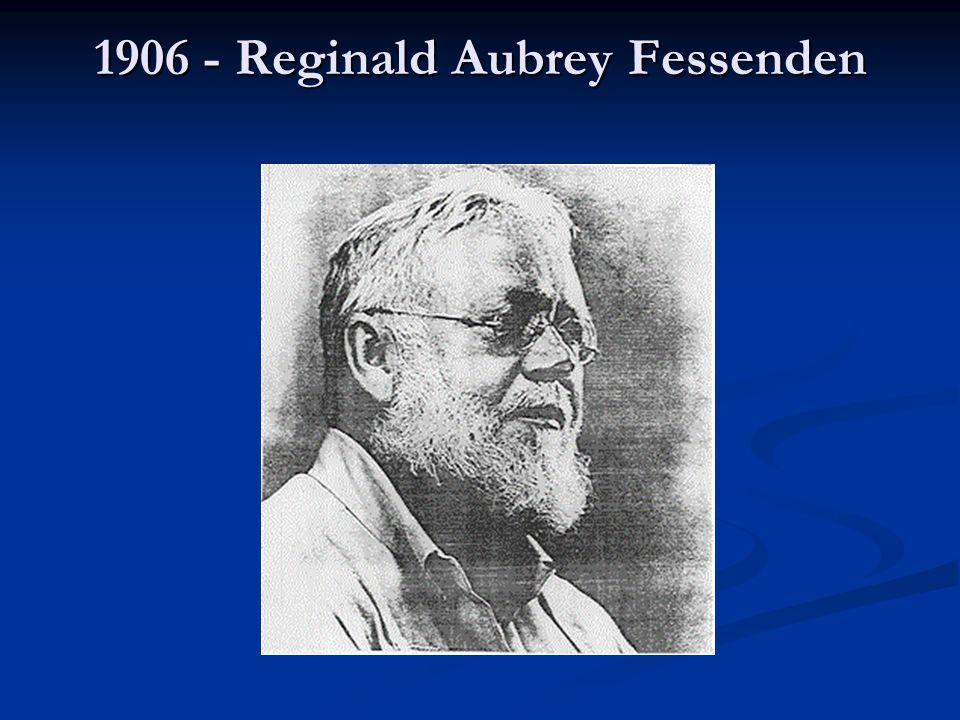 1906 - Reginald Aubrey Fessenden