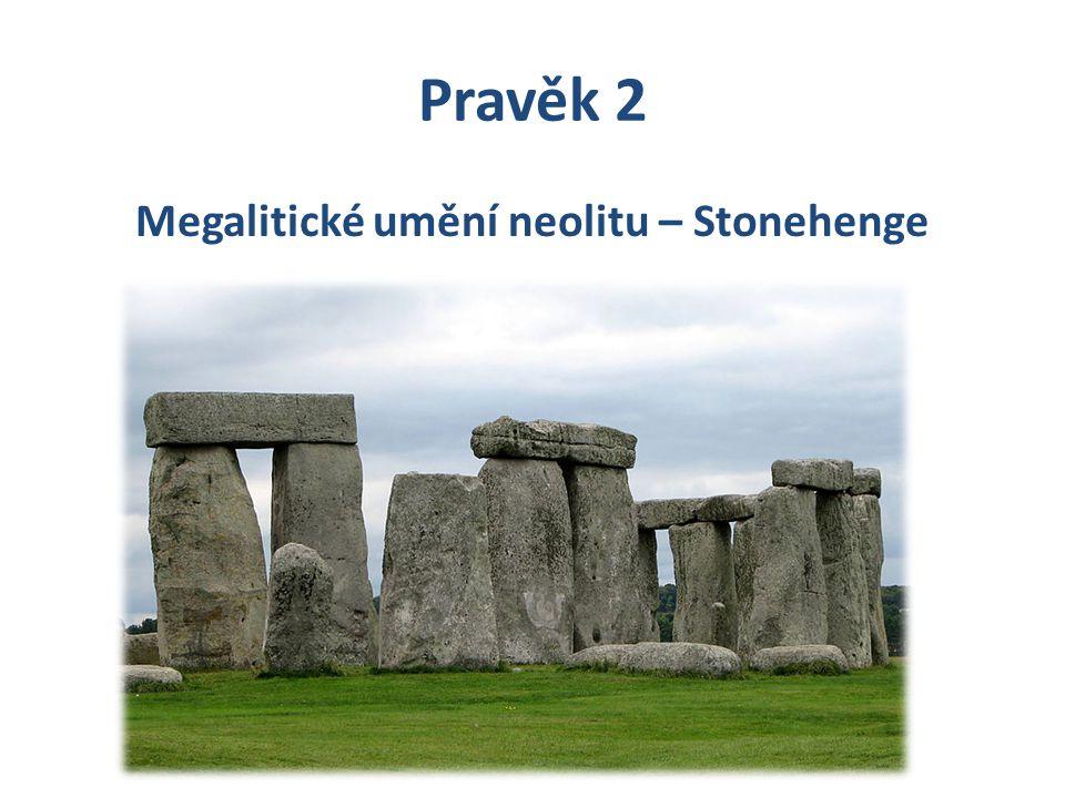 Megalitické umění neolitu – Stonehenge