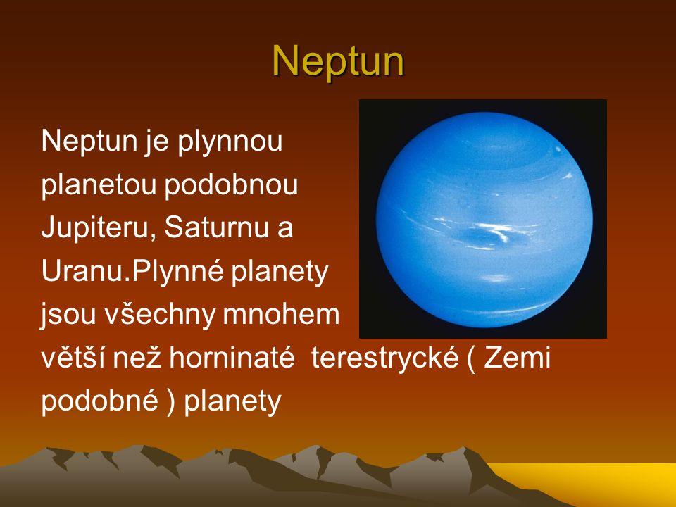 Neptun Neptun je plynnou planetou podobnou Jupiteru, Saturnu a