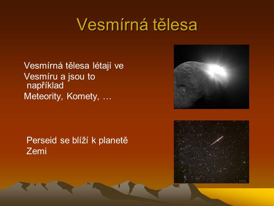 Vesmírná tělesa Vesmírná tělesa létají ve Vesmíru a jsou to například