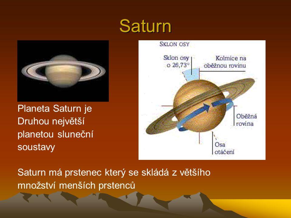 Saturn Planeta Saturn je Druhou největší planetou sluneční soustavy