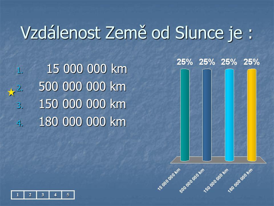 Vzdálenost Země od Slunce je :