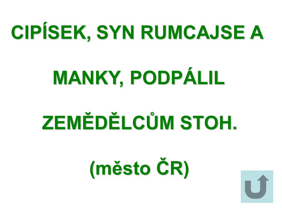 CIPÍSEK, SYN RUMCAJSE A MANKY, PODPÁLIL ZEMĚDĚLCŮM STOH. (město ČR)