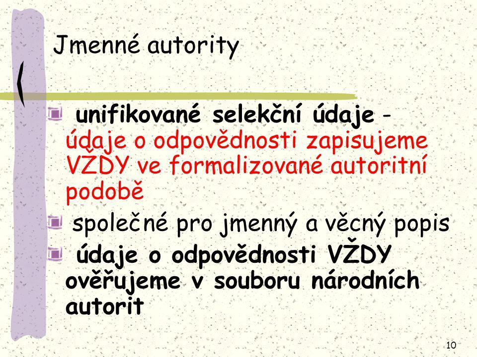 Jmenné autority unifikované selekční údaje - údaje o odpovědnosti zapisujeme VŽDY ve formalizované autoritní podobě.