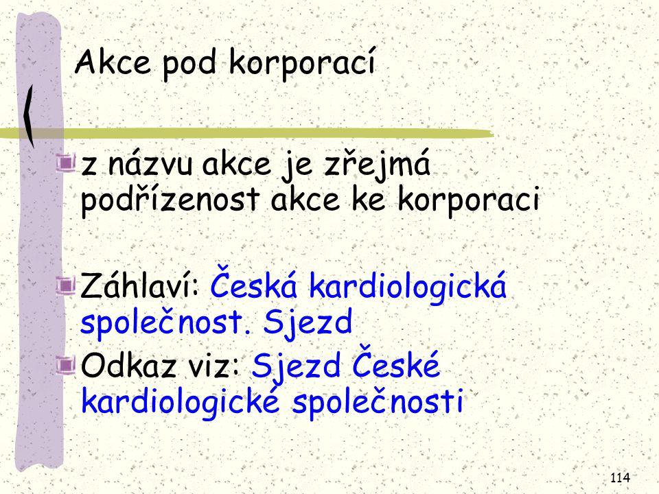 Akce pod korporací z názvu akce je zřejmá podřízenost akce ke korporaci. Záhlaví: Česká kardiologická společnost. Sjezd.