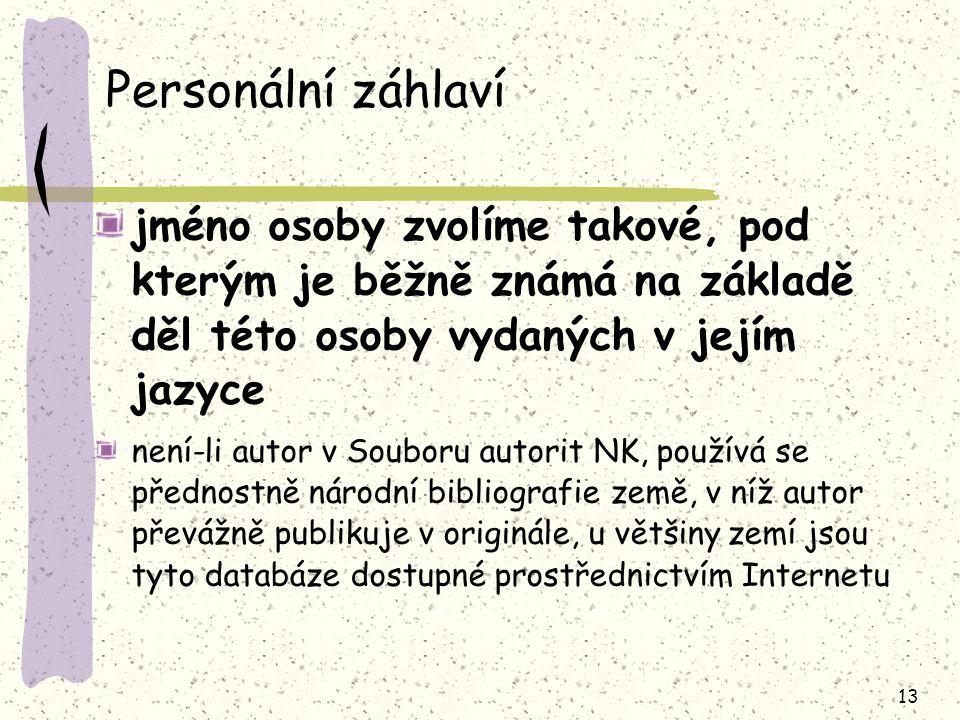 Personální záhlaví jméno osoby zvolíme takové, pod kterým je běžně známá na základě děl této osoby vydaných v jejím jazyce.