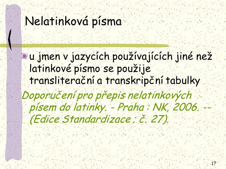 Nelatinková písma u jmen v jazycích používajících jiné než latinkové písmo se použije transliterační a transkripční tabulky.