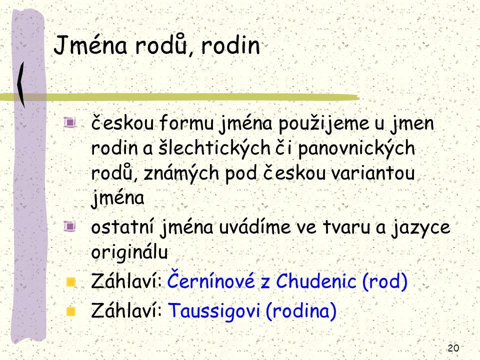 Jména rodů, rodin českou formu jména použijeme u jmen rodin a šlechtických či panovnických rodů, známých pod českou variantou jména.