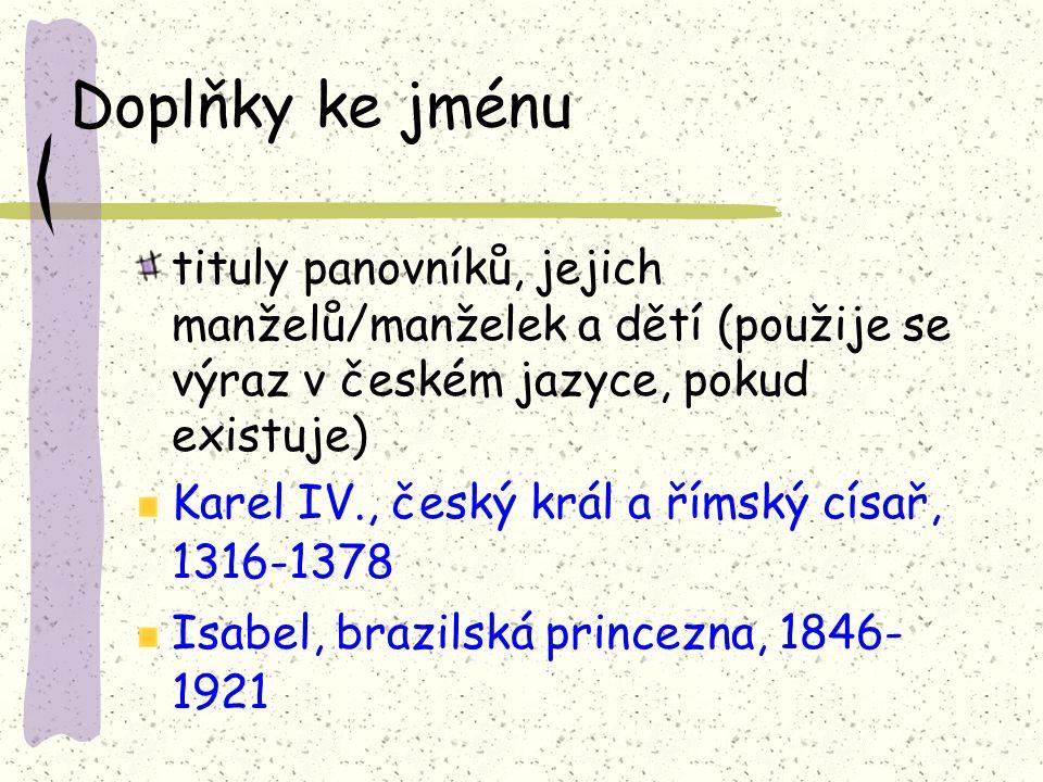 Doplňky ke jménu tituly panovníků, jejich manželů/manželek a dětí (použije se výraz v českém jazyce, pokud existuje)