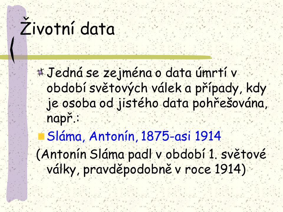 Životní data Jedná se zejména o data úmrtí v období světových válek a případy, kdy je osoba od jistého data pohřešována, např.: