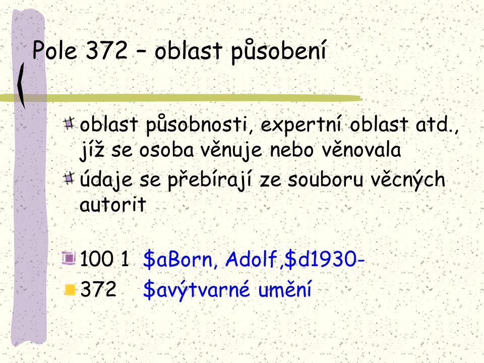 Pole 372 – oblast působení oblast působnosti, expertní oblast atd., jíž se osoba věnuje nebo věnovala.