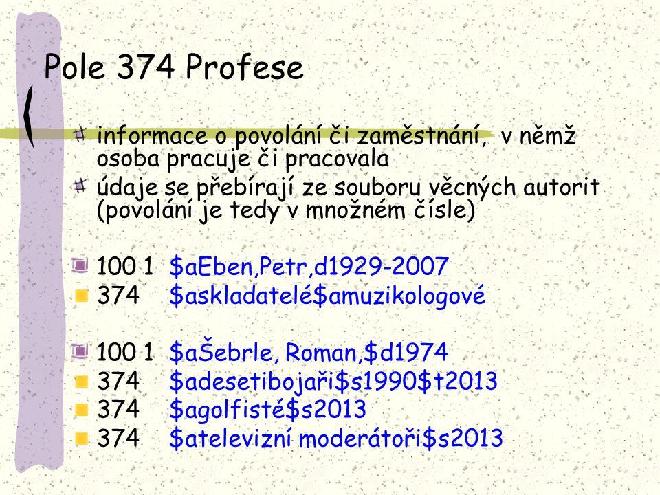 Pole 374 Profese informace o povolání či zaměstnání, v němž osoba pracuje či pracovala.