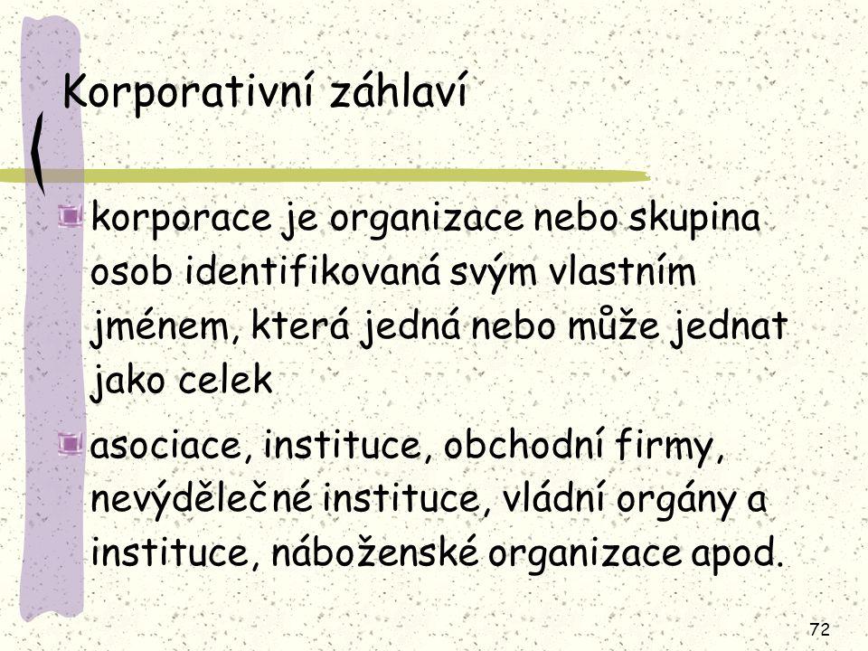 Korporativní záhlaví korporace je organizace nebo skupina osob identifikovaná svým vlastním jménem, která jedná nebo může jednat jako celek.