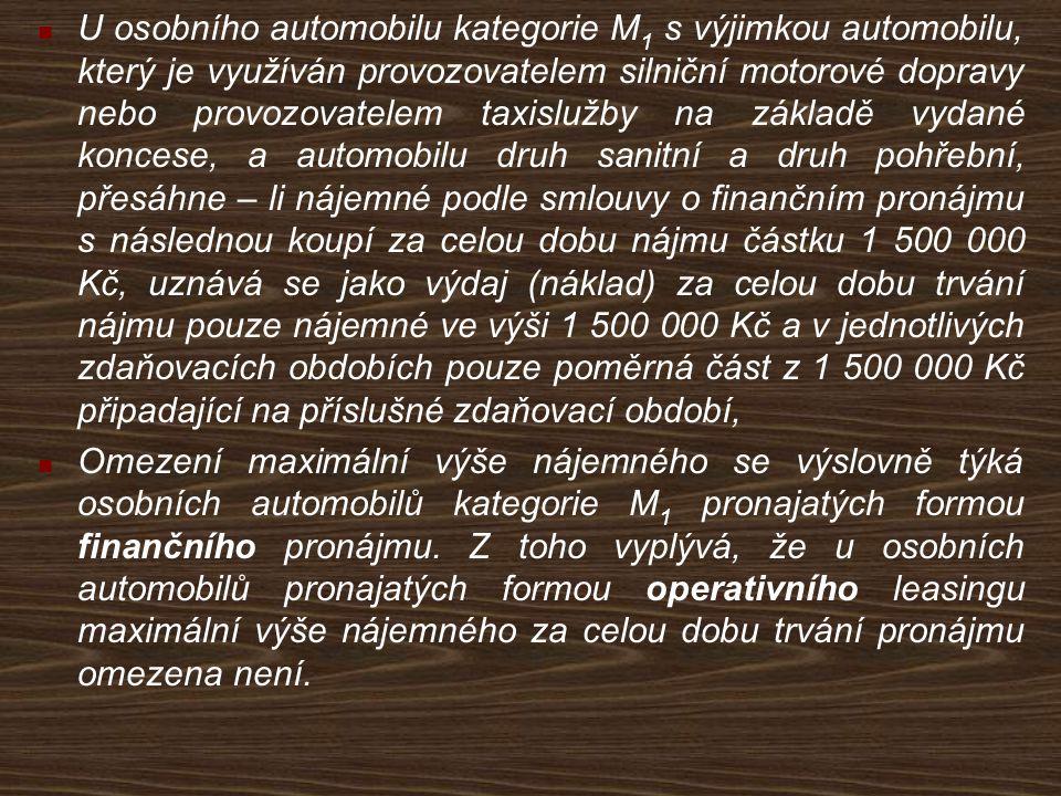 U osobního automobilu kategorie M1 s výjimkou automobilu, který je využíván provozovatelem silniční motorové dopravy nebo provozovatelem taxislužby na základě vydané koncese, a automobilu druh sanitní a druh pohřební, přesáhne – li nájemné podle smlouvy o finančním pronájmu s následnou koupí za celou dobu nájmu částku 1 500 000 Kč, uznává se jako výdaj (náklad) za celou dobu trvání nájmu pouze nájemné ve výši 1 500 000 Kč a v jednotlivých zdaňovacích obdobích pouze poměrná část z 1 500 000 Kč připadající na příslušné zdaňovací období,