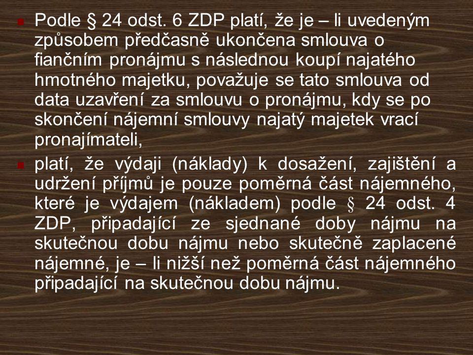 Podle § 24 odst. 6 ZDP platí, že je – li uvedeným způsobem předčasně ukončena smlouva o fiančním pronájmu s následnou koupí najatého hmotného majetku, považuje se tato smlouva od data uzavření za smlouvu o pronájmu, kdy se po skončení nájemní smlouvy najatý majetek vrací pronajímateli,