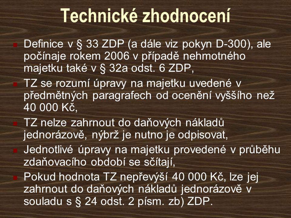 Technické zhodnocení Definice v § 33 ZDP (a dále viz pokyn D-300), ale počínaje rokem 2006 v případě nehmotného majetku také v § 32a odst. 6 ZDP,