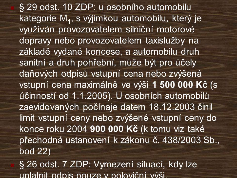 § 29 odst. 10 ZDP: u osobního automobilu kategorie M1, s výjimkou automobilu, který je využíván provozovatelem silniční motorové dopravy nebo provozovatelem taxislužby na základě vydané koncese, a automobilu druh sanitní a druh pohřební, může být pro účely daňových odpisů vstupní cena nebo zvýšená vstupní cena maximálně ve výši 1 500 000 Kč (s účinností od 1.1.2005). U osobních automobilů zaevidovaných počínaje datem 18.12.2003 činil limit vstupní ceny nebo zvýšené vstupní ceny do konce roku 2004 900 000 Kč (k tomu viz také přechodná ustanovení k zákonu č. 438/2003 Sb., bod 22)