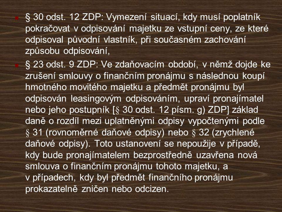 § 30 odst. 12 ZDP: Vymezení situací, kdy musí poplatník pokračovat v odpisování majetku ze vstupní ceny, ze které odpisoval původní vlastník, při současném zachování způsobu odpisování,