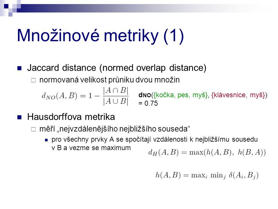 Množinové metriky (1) Jaccard distance (normed overlap distance)