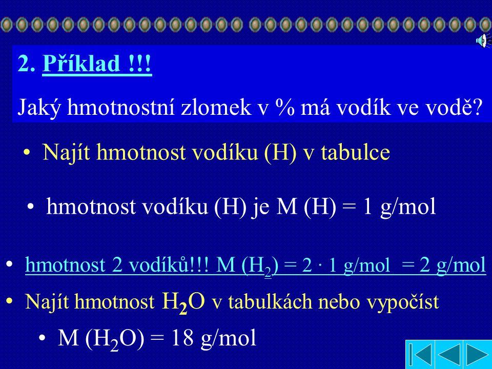 Příklad !!! Jaký hmotnostní zlomek v % má vodík ve vodě