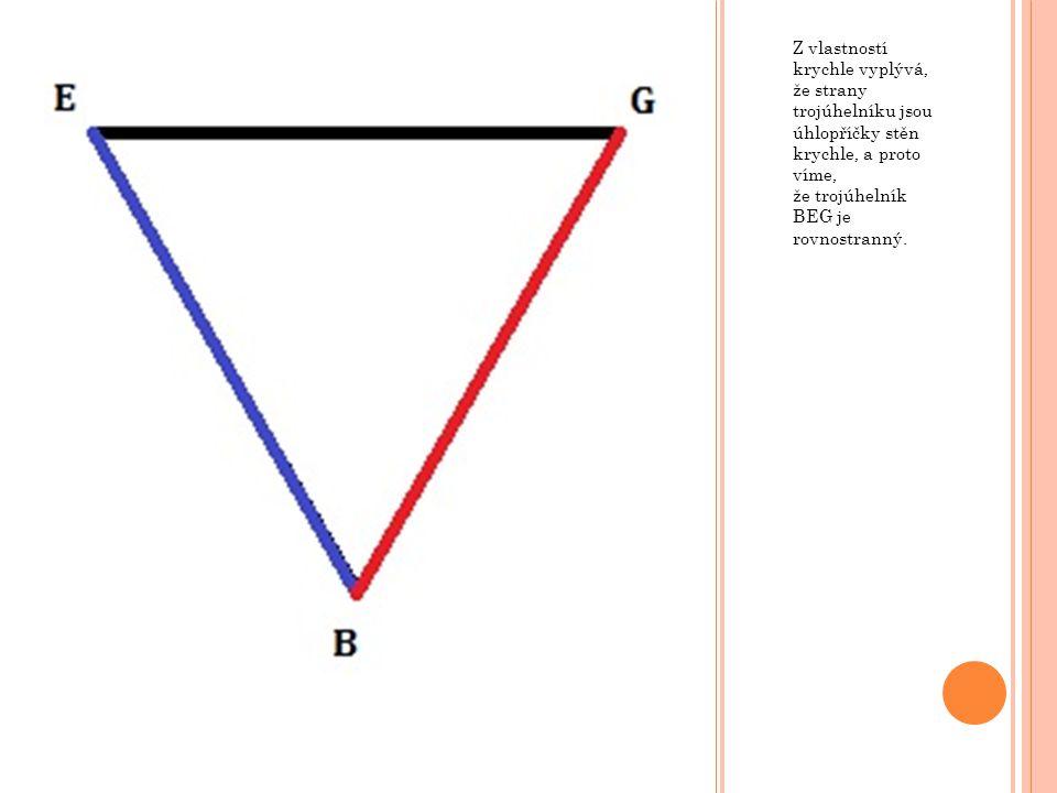 Z vlastností krychle vyplývá, že strany trojúhelníku jsou úhlopříčky stěn krychle, a proto víme, že trojúhelník BEG je rovnostranný.