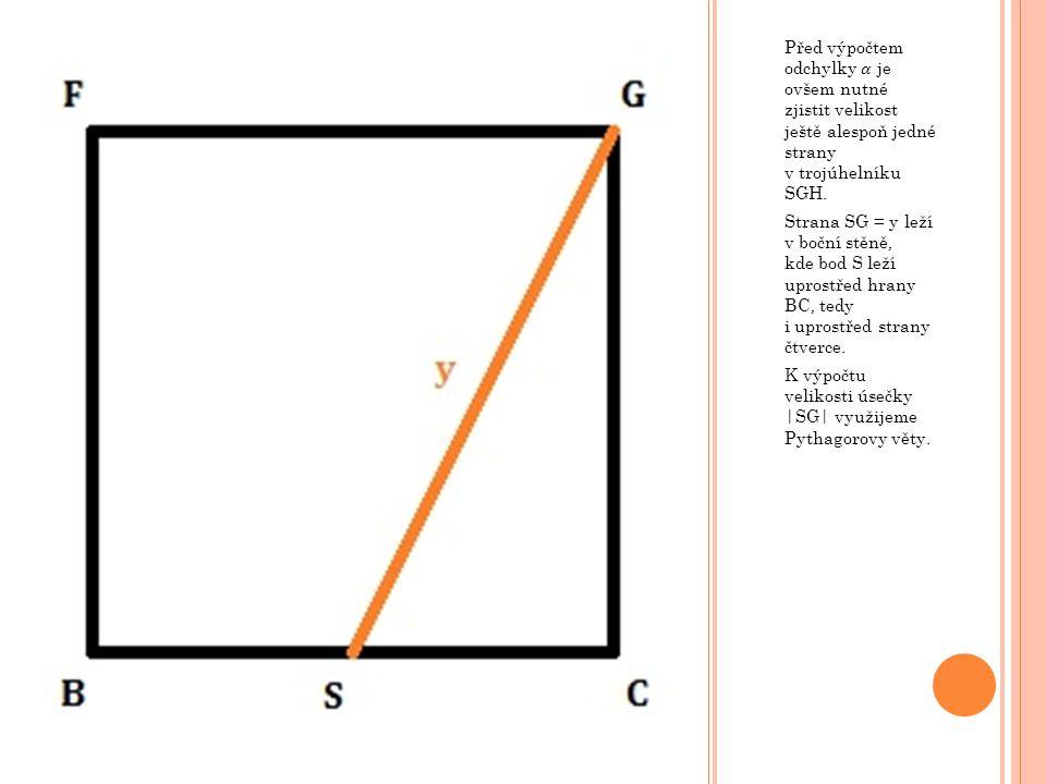 Před výpočtem odchylky 𝛼 je ovšem nutné zjistit velikost ještě alespoň jedné strany v trojúhelníku SGH.