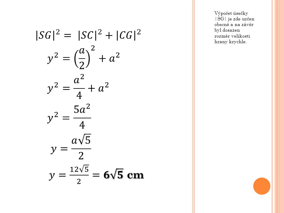 𝑆𝐺 2 = 𝑆𝐶 2 + 𝐶𝐺 2 𝑦 2 = 𝑎 2 2 + 𝑎 2 𝑦 2 = 𝑎 2 4 + 𝑎 2 𝑦 2 = 5𝑎 2 4