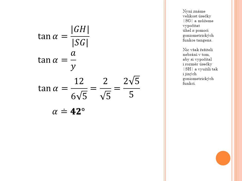tan 𝛼= |𝐺𝐻| |𝑆𝐺| tan 𝛼 = 𝑎 𝑦 tan 𝛼= 12 6 5 = 2 5 = 2 5 5 𝛼≐𝟒𝟐°