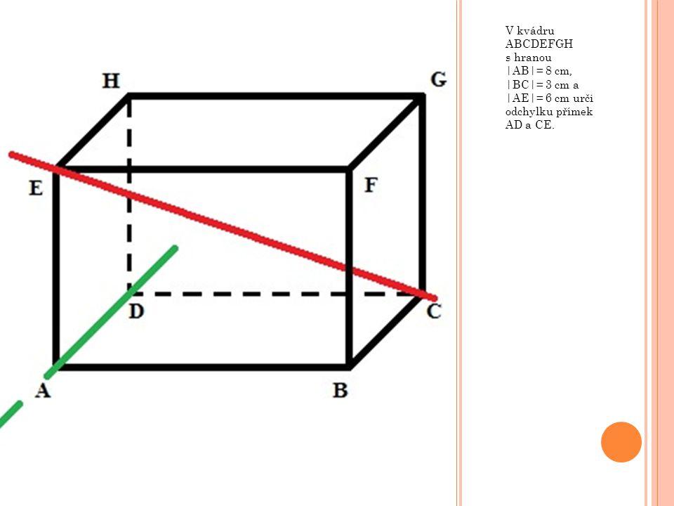 V kvádru ABCDEFGH s hranou |AB|= 8 cm, |BC|= 3 cm a |AE|= 6 cm urči odchylku přímek AD a CE.