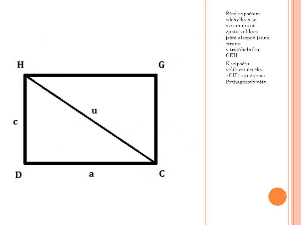 Před výpočtem odchylky 𝛼 je ovšem nutné zjistit velikost ještě alespoň jedné strany v trojúhelníku CEH.