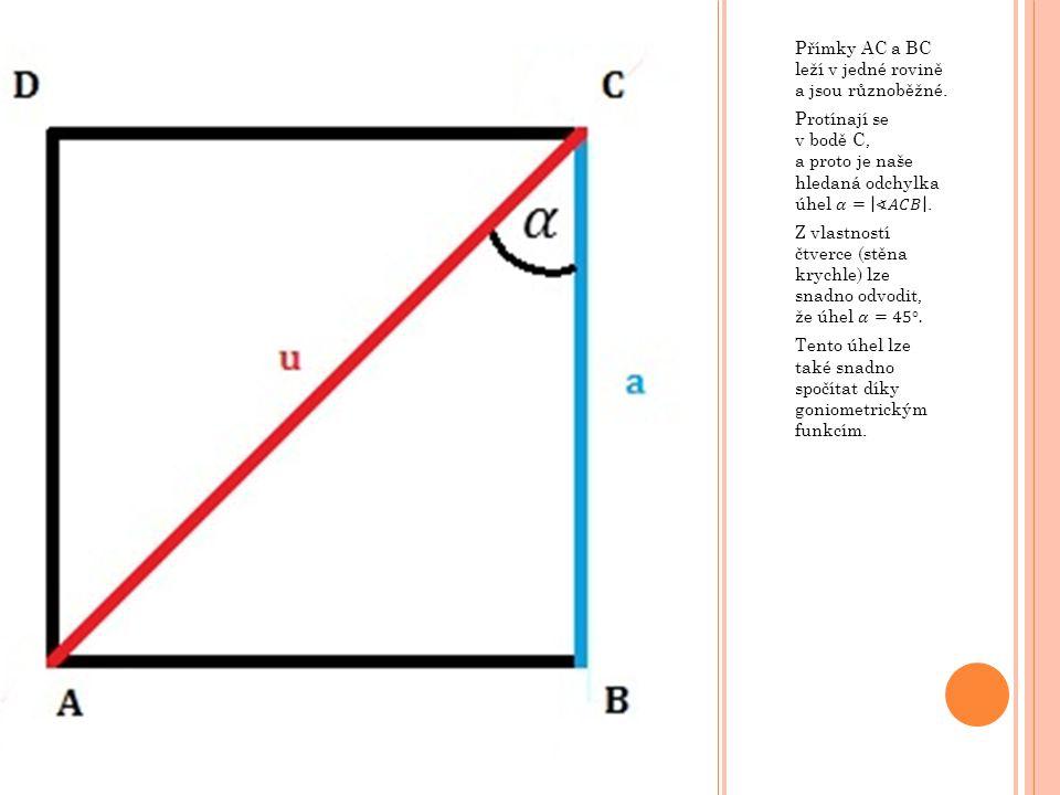 Přímky AC a BC leží v jedné rovině a jsou různoběžné.