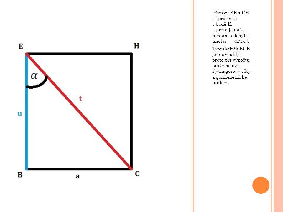 Přímky BE a CE se protínají v bodě E, a proto je naše hledaná odchylka úhel 𝛼= ∢𝐵𝐸𝐶 .