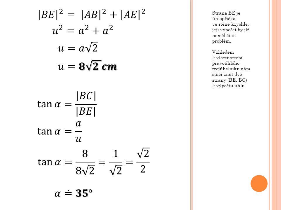 𝐵𝐸 2 = 𝐴𝐵 2 + 𝐴𝐸 2 𝑢 2 = 𝑎 2 + 𝑎 2 𝑢=𝑎 2 𝑢=𝟖 𝟐 𝒄𝒎 tan 𝛼= 𝐵𝐶 𝐵𝐸