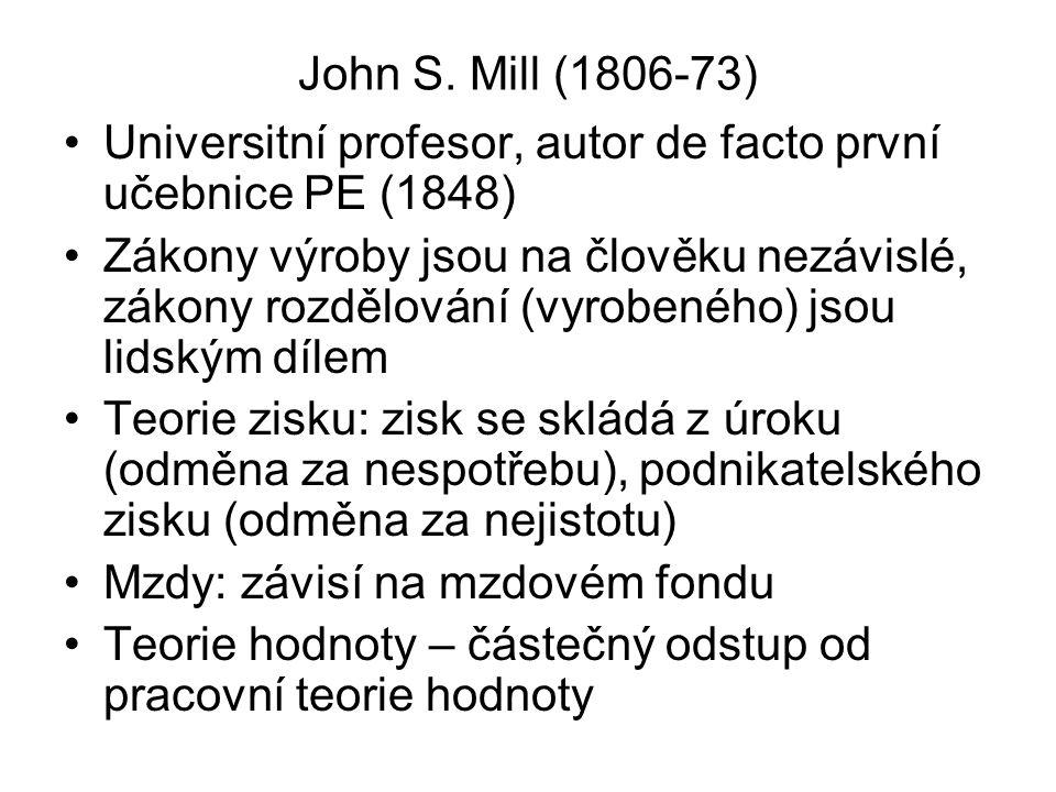 John S. Mill (1806-73) Universitní profesor, autor de facto první učebnice PE (1848)